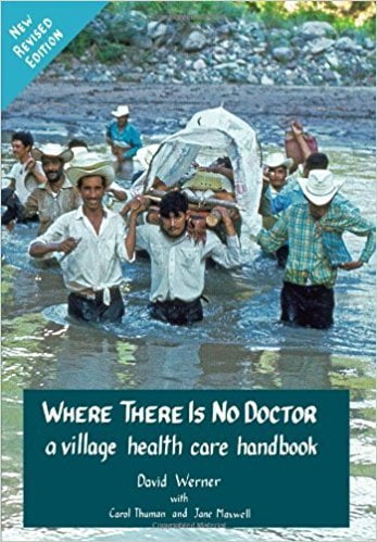 Where There Is No Doctor- A Village Health Care Handbook